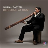 William Barton: Birdsong at Dusk - Music for Didgeridoo / William Barton, didgeridoo, vocals, guitar; Kurilpa SQ et al.