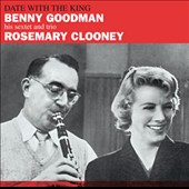 Rosemary Clooney/Benny Goodman: Date With The King/Mr. Benny Goodman