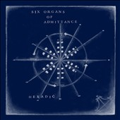 Six Organs of Admittance: Hexadic [Digipak]