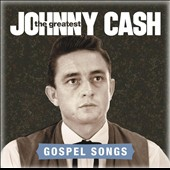 Johnny Cash: The  Greatest: Gospel Songs