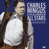 Charles Mingus Jazz Workshop/Jazz Workshop All Stars/Charles Mingus: The  Complete Birdland Broadcasts: 1961-1962 [Box]
