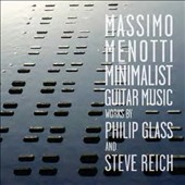 Minimalist Guitar Music: Works by Philip Glass and Steve Reich / Massimo Menotti, guitar