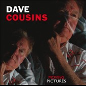 Dave Cousins: Moving Pictures