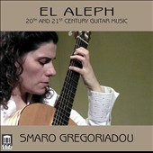 'El Aleph' - 20th and 21st Century Guitar Music by Peyrot, Barrios, Ponce, Henze, Koshkin, Hickey, René Eespere et al / Smaro Gregoriadou, guitar
