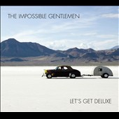 The Impossible Gentlemen: Let's Get Deluxe [Digipak]