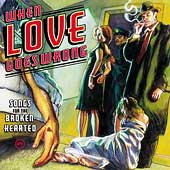 Various Artists: When Love Goes Wrong: Songs for the Broken-Hearted