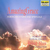 Robert Shaw (Conductor/Chorus Director): Amazing Grace: American Hymns and Spirituals