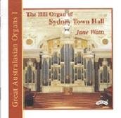Great Australian Organs Vol 1 - Hill Organ of Sydney Town Hall