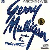 Gerry Mulligan: Walk on the Water