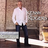 Kenny Rogers: Water & Bridges