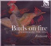 Birds on Fire - Jewish Music for Viols / Fretwork