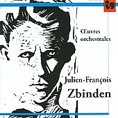 Julien-Fran&ccedil;ois Zbinden: Orchestra Works / Auberson, Aeschbacher, Jordan, et al