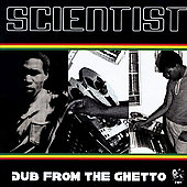 Scientist: Dub from the Ghetto