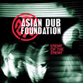 Asian Dub Foundation: Asian Dub Foundation: Enemy of the Enemy
