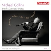 British Clarinet Sonatas: works by Stanford, Bliss, Bax, Ireland and Howells / Michael Collins, clarinet