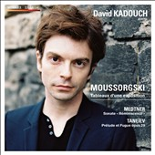 Mussorgsky: Pictures at an Exhibition; Medtner: Piano Sonata No. 1; Taneyev: Prelude and Fugue / David Kadouch, piano