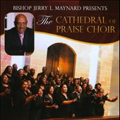 Bishop Jerry L. Maynard and Cathedral of Praise Choir/The Cathedral of Praise Choir: Bishop Jerry L. Maynard Presents the Cathedral of Praise Choir