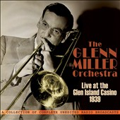 The Glenn Miller Orchestra: Live At Glen Island Casino 1939 [Box]