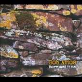 Bob Amos: Borrowed Time [Digipak] *