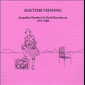 David Rosenboom/Jacqueline Humbert: Daytime Viewing [Digipak] *
