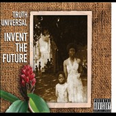 Truth Universal: Invent the Future