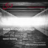 Mark-Anthony Turnage: Speranza; From the Wreckage / Håkan Hardenberger, trumpet. London SO, Harding