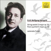 Erich Wolfgang Korngold: String sextet in D major, Op. 10; Piano quintet in E major, Op. 15 / Camerata Freden