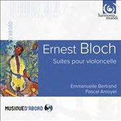 Ernest Bloch: Cello suites; Méditation hébraïque, From Jewish Life, Nirvana, Nigun / Emmanuelle Bertrand, cello; Pascal Amoyel, piano