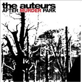 The Auteurs: After Murder Park [Expanded Edition]