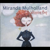 Miranda Mulholland: Whipping Boy [Digipak]