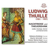 Ludwig Thuille (1861-1907): Nachtreise und Theuerdank, songs and piano works / Rebecca Broberg, soprano; Martin Schmidt, baritone; Rainer Maria Klaas, piano