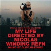 Cliff Martinez: My Life Directed By Nicolas Winding Refn [Original Motion Picture Soundtrack] *