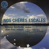 Nos chères Escales: Music for Oboe & Organ / Antoine Sebillote, oboe; Jean-Paul Imbert, organ