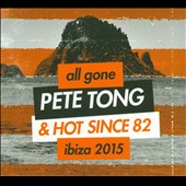 Various Artists: All Gone Pete Tong & Hot Since 82: Ibiza 2015