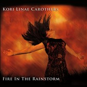 Kori Linae Carothers: Fire in the Rainstorm [Digipak] *