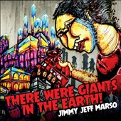 Jimmy Jeff Marso: There Were Giants in the Earth