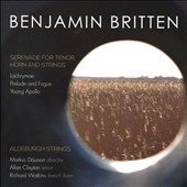 Benjamin Britten: Serenade for Tenor, Horn and Strings; Lachrymae; Prelude and Fugue, Op. 29; Young Apollo / Richard Watkins, horn; Allan Clayton, tenor; Mate Szucs, viola