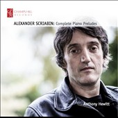 Alexander Scriabin: Complete Piano Preludes / Anthony Hewitt, piano
