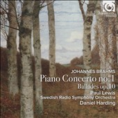 Johannes Brahms: Piano Concerto No. 1; Ballades Op. 10 / Paul Lewis, piano; Swedish Radio SO, Harding