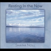 Shaina Noll: Resting in the Now [Digipak]
