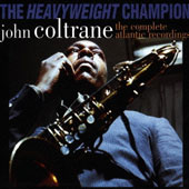 John Coltrane: The Heavyweight Champion: The Complete Atlantic Recordings