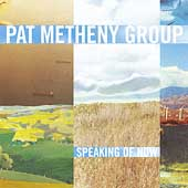 Pat Metheny/Pat Metheny Group: Speaking of Now