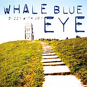 Whale Blue Eye: Dizzy With Joy