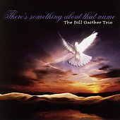 Bill Gaither (Gospel): There's Something About That Name