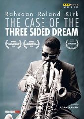 Rahsaan Roland Kirk - The Case of the Three Sided Dream, documentary. Bonus: Joel Dron talks about Kirk; Bright Moments, live performance from 1977 [DVD]