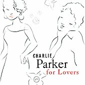 Charlie Parker (Sax): Charlie Parker for Lovers [Remaster]