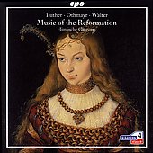 Music of the Reformation - Luther, Othmayr, Walter