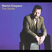 Martin Simpson: True Stories [Digipak]