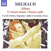 Milhaud: Alissa, L'Amour chante, Po&egrave;mes juifs / Carole Farley