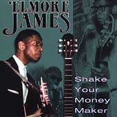 Elmore James: Shake Your Money Maker [Collectables]